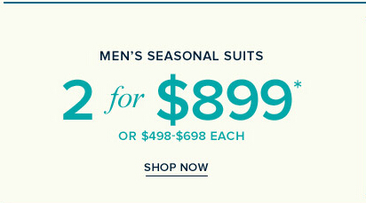 Men's seasonal suits:2 for$899