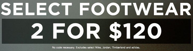 2 FOR $120 ON SELECT FOOTWEAR