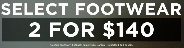 2 FOR $140 ON SELECT FOOTWEAR